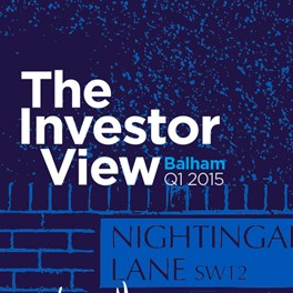 The Investor View - Balham Q1 2015